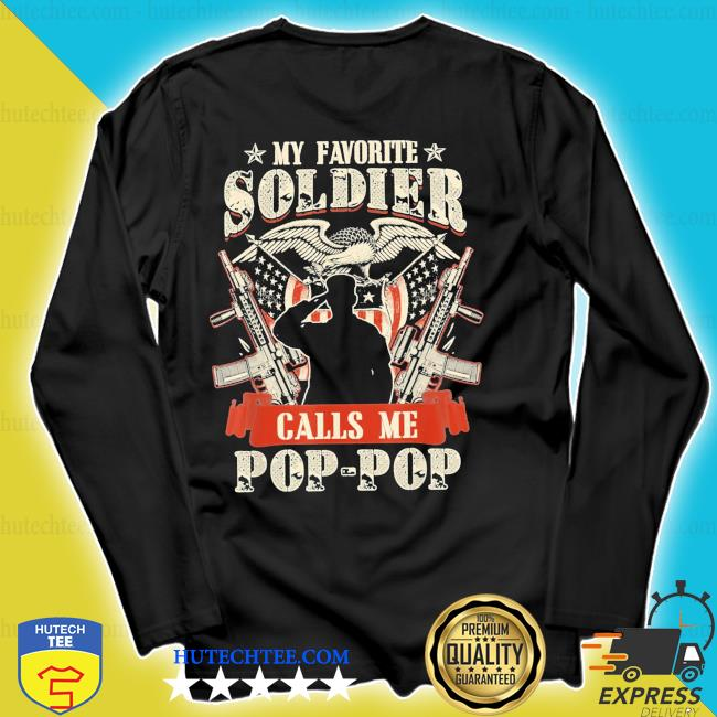 My favorite soldier calls me poppop proud army family s longsleeve