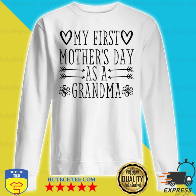 My First Mother's Day As Grandma 2021 Happy To Me You new 2021 s sweatshirt