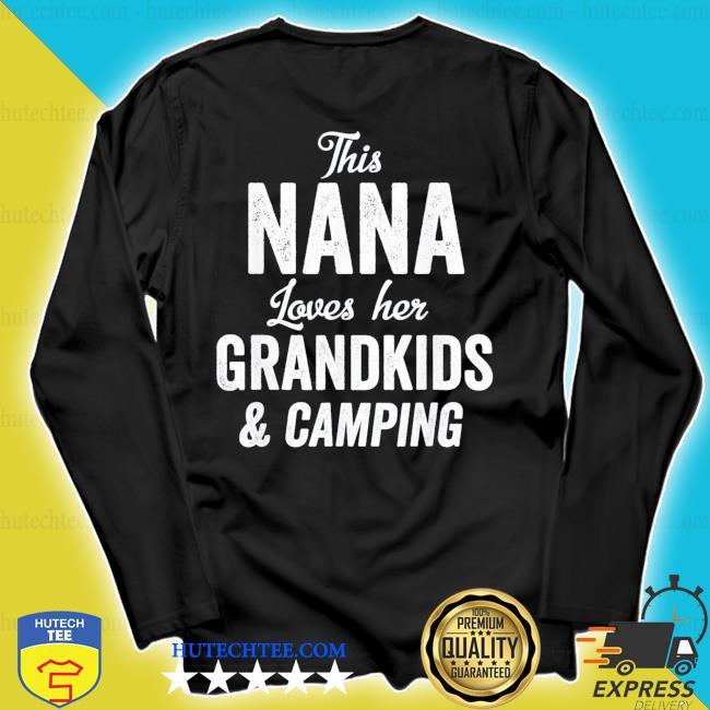 Nana Loves Camping Grandkids Gift Idea Mother's Day new 2021 s longsleeve