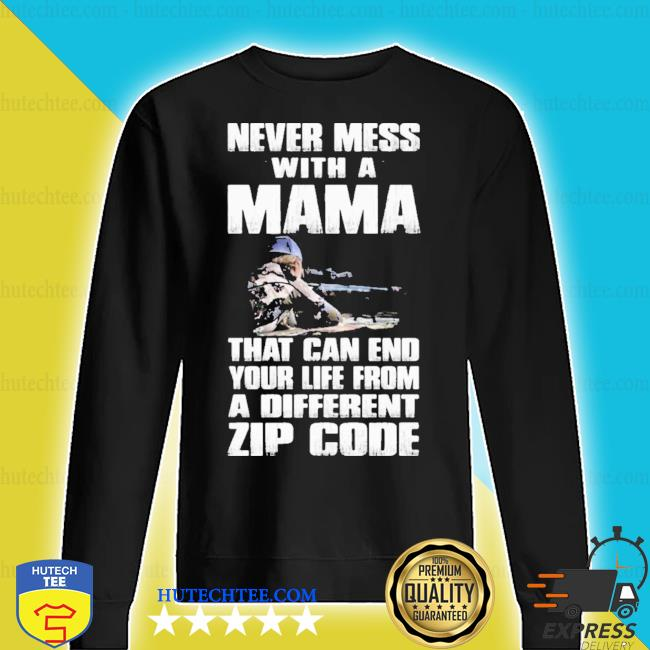 Never mess with a mama that can end your life from a different zip code new 2021 s sweater
