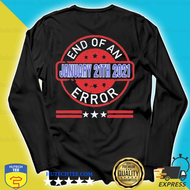 Nice end of an error january 20th 2021 us president s longsleeve
