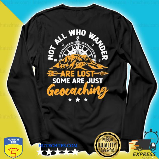Not all who wander are lost geocaching new 2021 s longsleeve