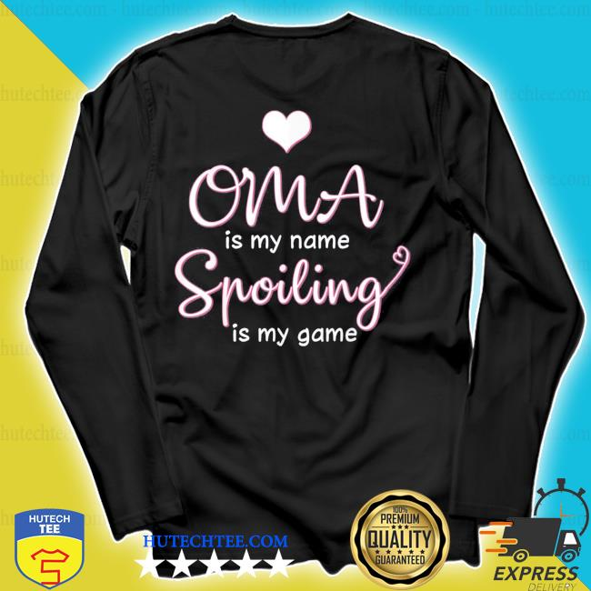 Oma is my name spoiling is my game new 2021 s longsleeve