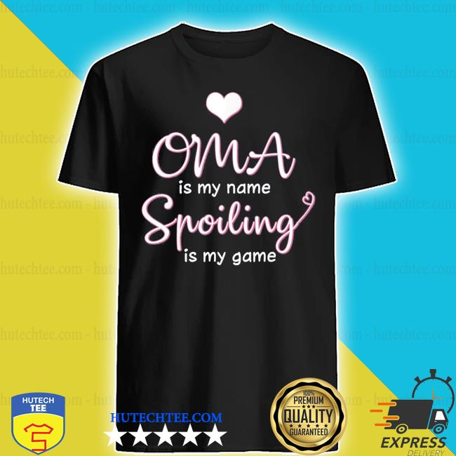 Oma is my name spoiling is my game new 2021 s shirt