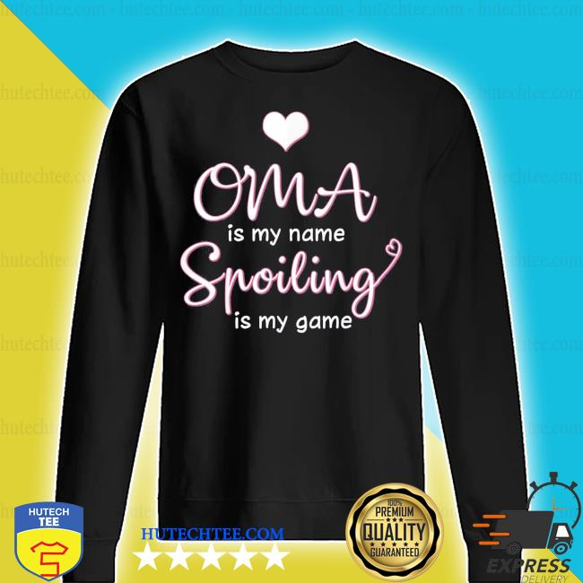 Oma is my name spoiling is my game new 2021 s sweater
