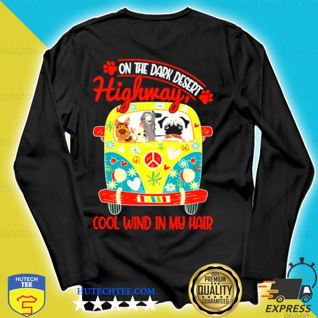 On the dark desert highway cool wind in my hair dogs s longsleeve