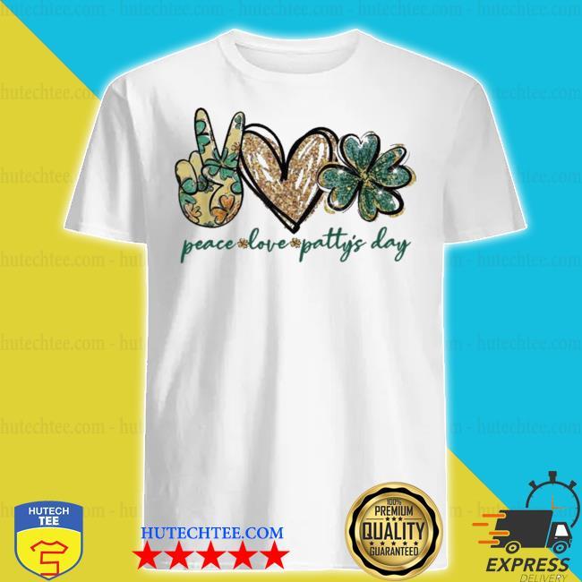 Peace love patty's day love patty shirt