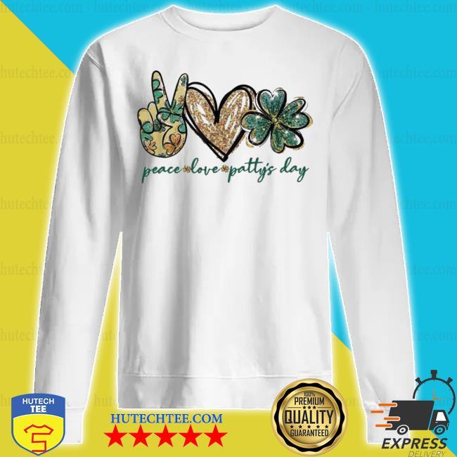 Peace love patty's day love patty s sweatshirt