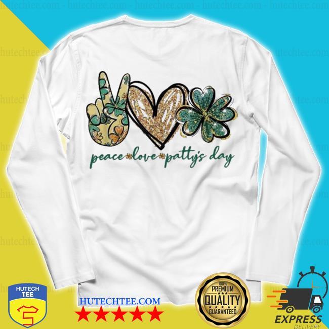 Peace love patty's day love patty s unisex longsleeve