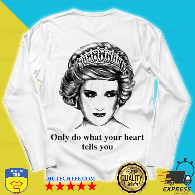 Princess diana only do what your heart tells you s unisex longsleeve