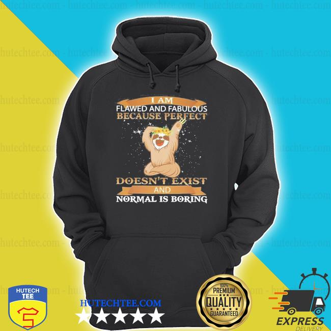 sloth and fabulous because perfect doesn't exist and normal is boring shirt