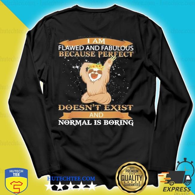 sloth and fabulous because perfect doesn't exist and normal is boring s longsleeve
