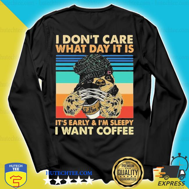 Sloth wolverine I don't care what day it is I want coffee s longsleeve