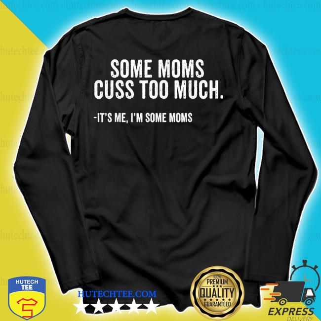 Some Moms Cuss Too Much I'm Some Moms Mother's Day new 2021 s longsleeve