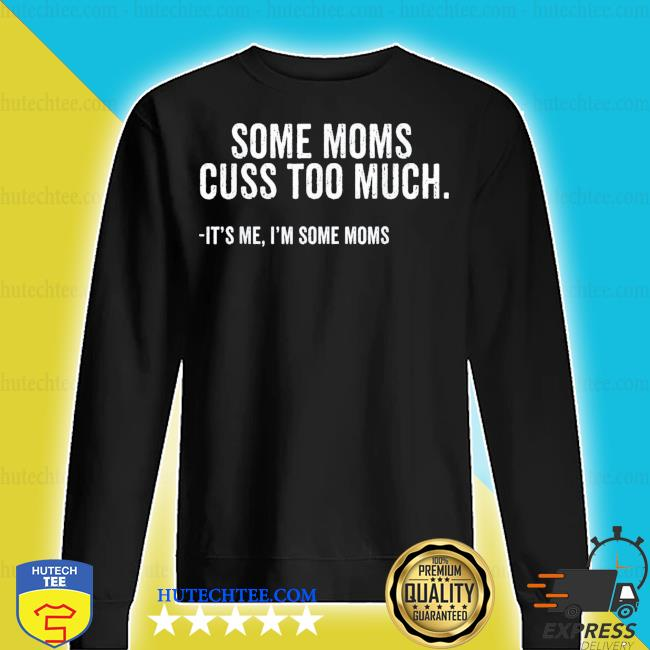 Some Moms Cuss Too Much I'm Some Moms Mother's Day new 2021 s sweater