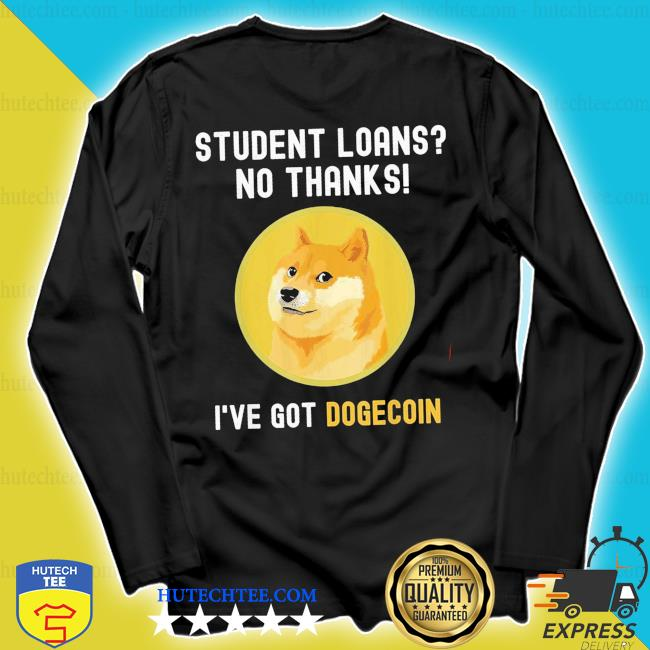 Student loans no thanks I've got dogecoin crypto new 2021 s longsleeve