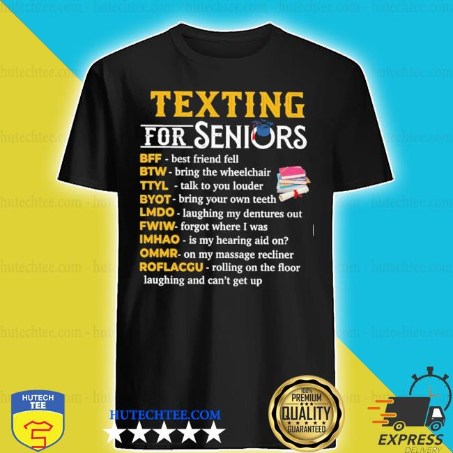 Texting for seniors bff best friends fell btw bring the wheelchair new 2021 s shirt