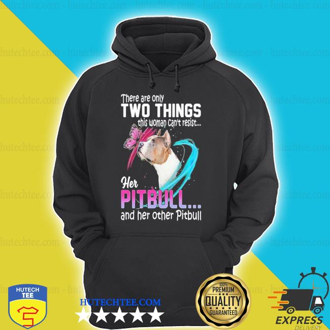 There are only two things this woman can't resist her pitbull and her other pitbull new 2021 shirt
