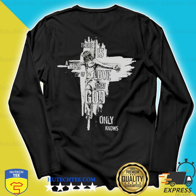There is a kind of love that god only knows new 2021 s longsleeve