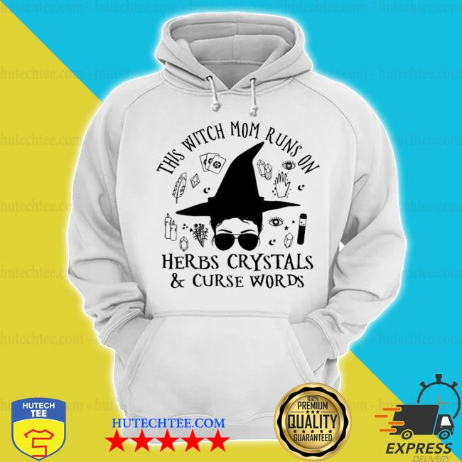 This witch mom runs on herbs crystals curse words new 2021 s hoodie