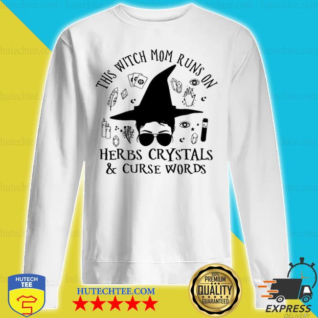 This witch mom runs on herbs crystals curse words new 2021 s sweatshirt