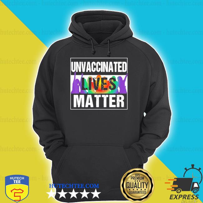 Unvaccinated lives matter new 2021 shirt