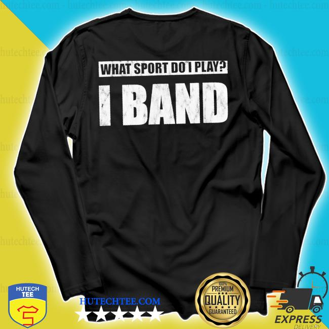 What sport do I play I band new 2021 s longsleeve