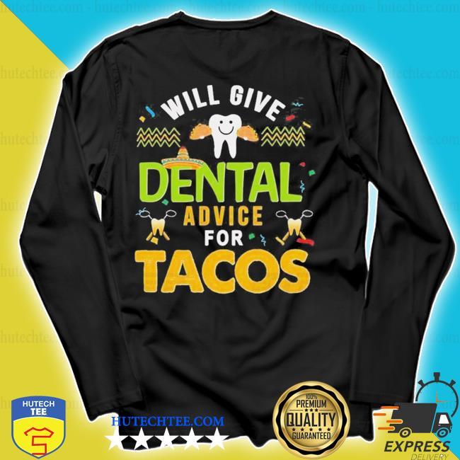Will give dental advice for tacos new 2021 s longsleeve