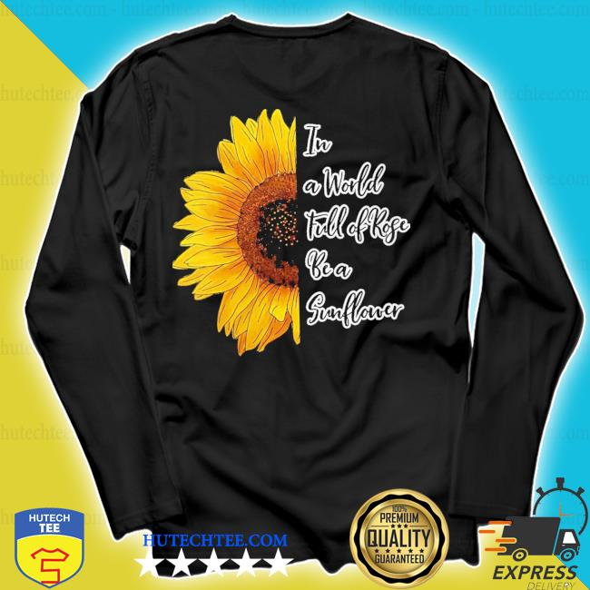Womens in a world full of roses be a sunflower new 2021 s longsleeve