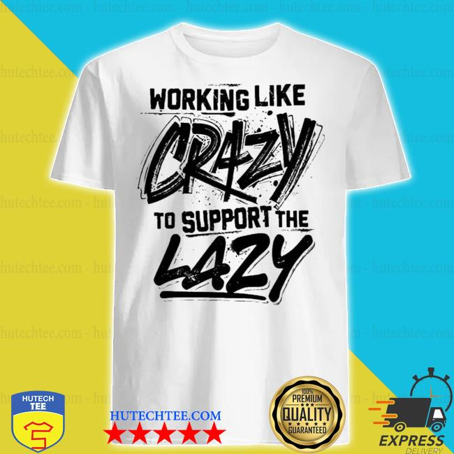 Working like crazy to support the lazy graphics print on back shirt