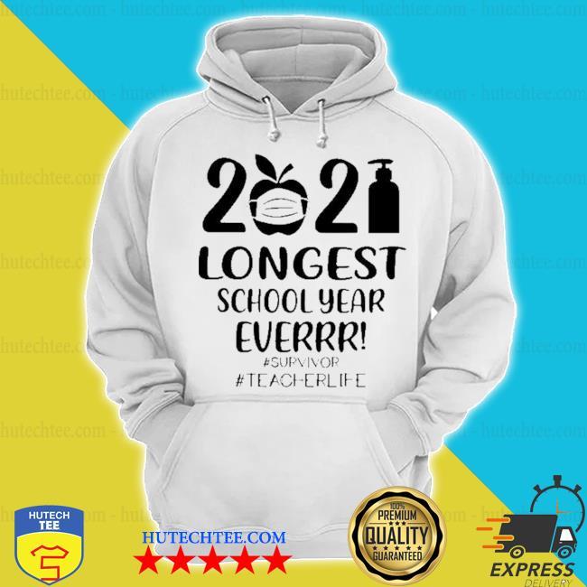 2021 longest school year ever survivor #teacher life s hoodie