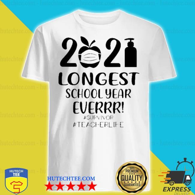 2021 longest school year ever survivor #teacher life shirt