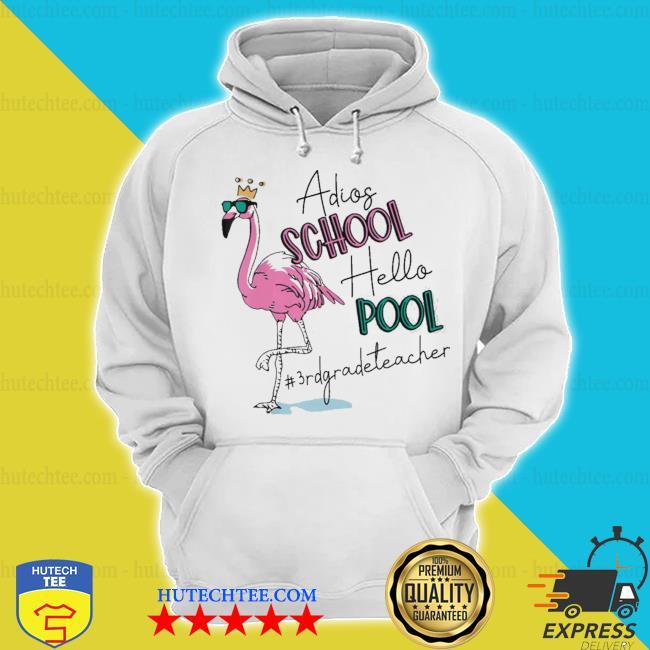Adios school hello pool flamingo 3rd grade teacher s hoodie
