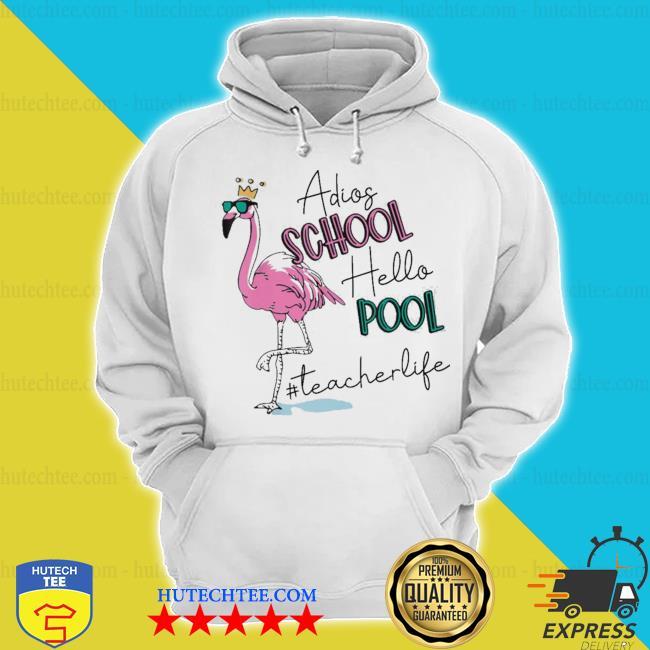 Adios school hello pool flamingo teacher s hoodie