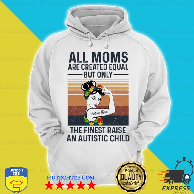 All moms are created equal but only the finest raise an autistic child vintage retro s hoodie