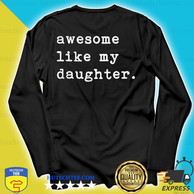 Awesome like my daughter fathers day classic s longsleeve