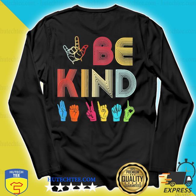 Be kind love asl sign language antI bullying teach classic s longsleeve