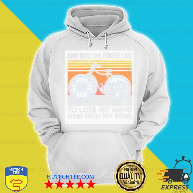Bike and into the forest I go to lose my mind and find y soul bike vintage s hoodie