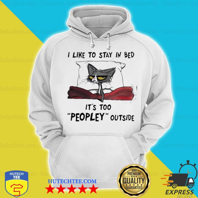 Black cat I like to stay in my bed it's peopley outside s hoodie