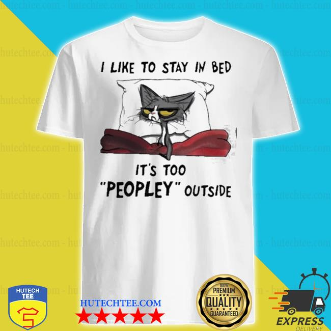 Black cat I like to stay in my bed it's peopley outside shirt