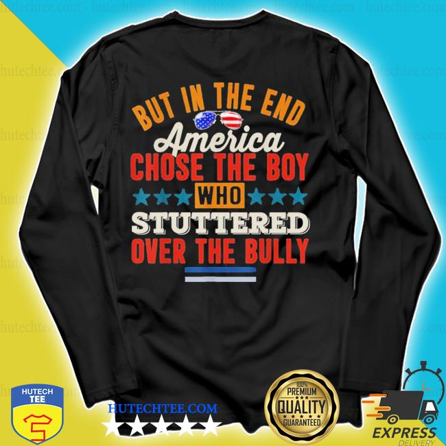 But in the end America chose the boy who stuttered s longsleeve