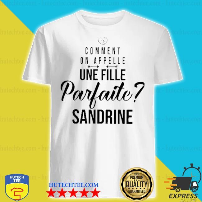 Comment on appelle une fille parfaite sandrine shirt