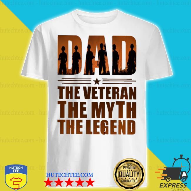 Dad the veteran the myth the legend new 2021 shirt