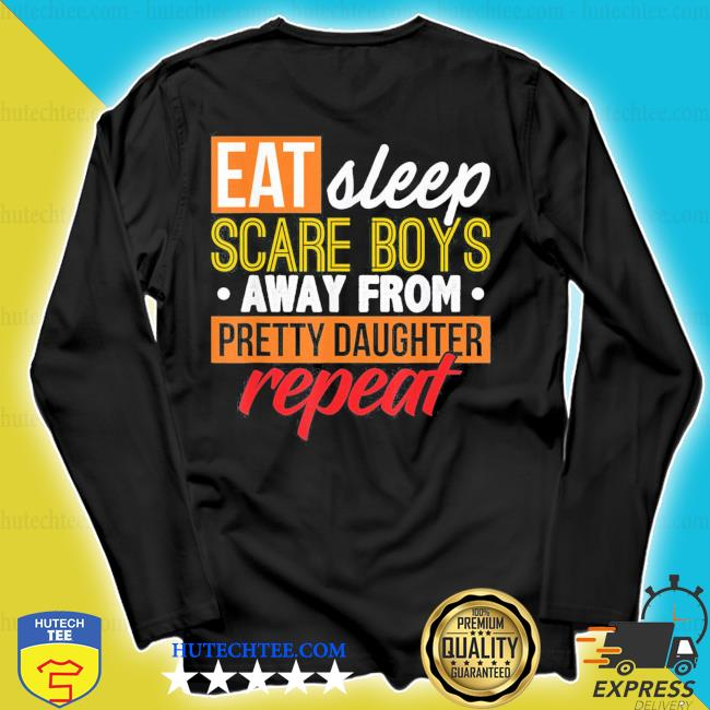 Eat sleep scare boys away from pretty daughter repeat father's day classic s longsleeve