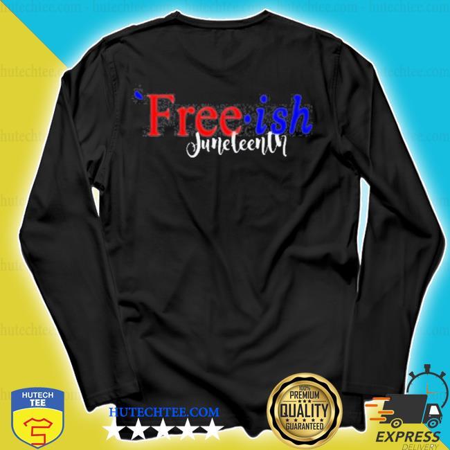 Free ish juneteentn s longsleeve
