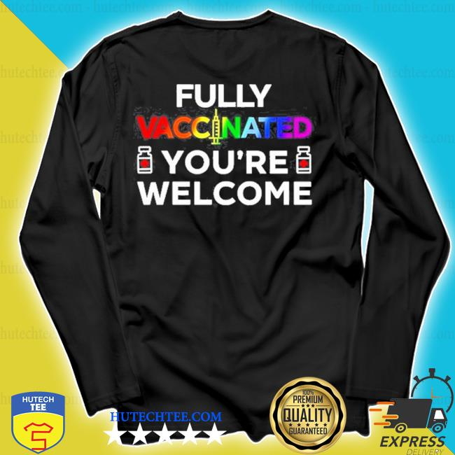 Fully vaccinated youre welcome LGBT 2021 s longsleeve