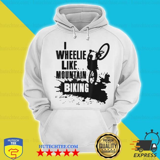 Funny mtb riding wheelie like mount s hoodie