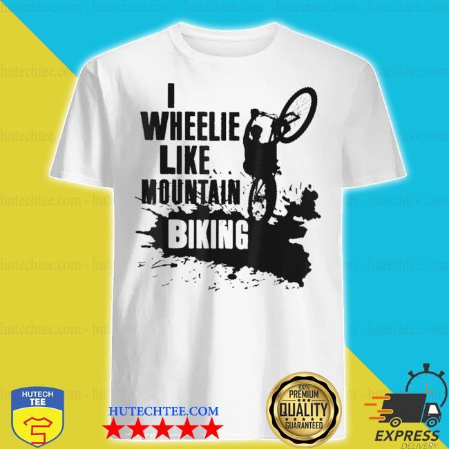 Funny mtb riding wheelie like mount shirt