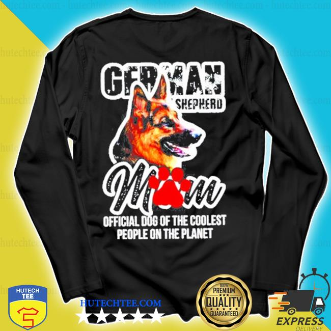 German Shepherd mom dog of the coolest people on the planet s longsleeve