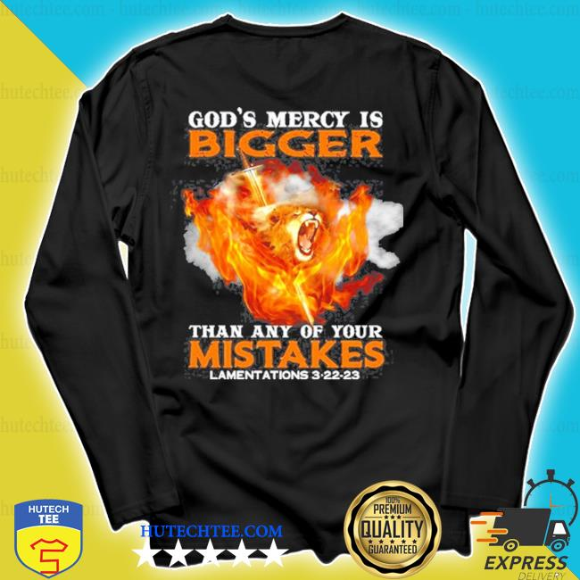 God's mercy is bigger than any of your mistake s longsleeve
